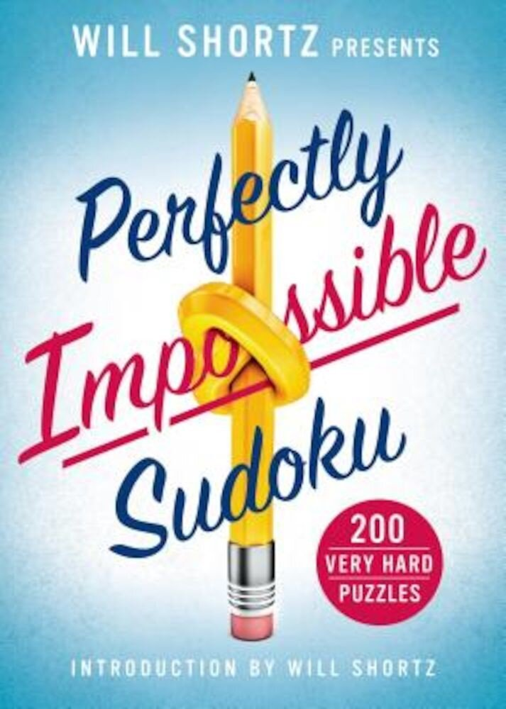 Will Shortz Presents Perfectly Impossible Sudoku: 200 Very Hard Puzzles, Paperback