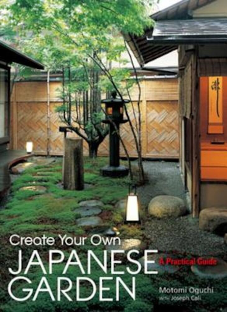 Create Your Own Japanese Garden: A Practical Guide, Hardcover