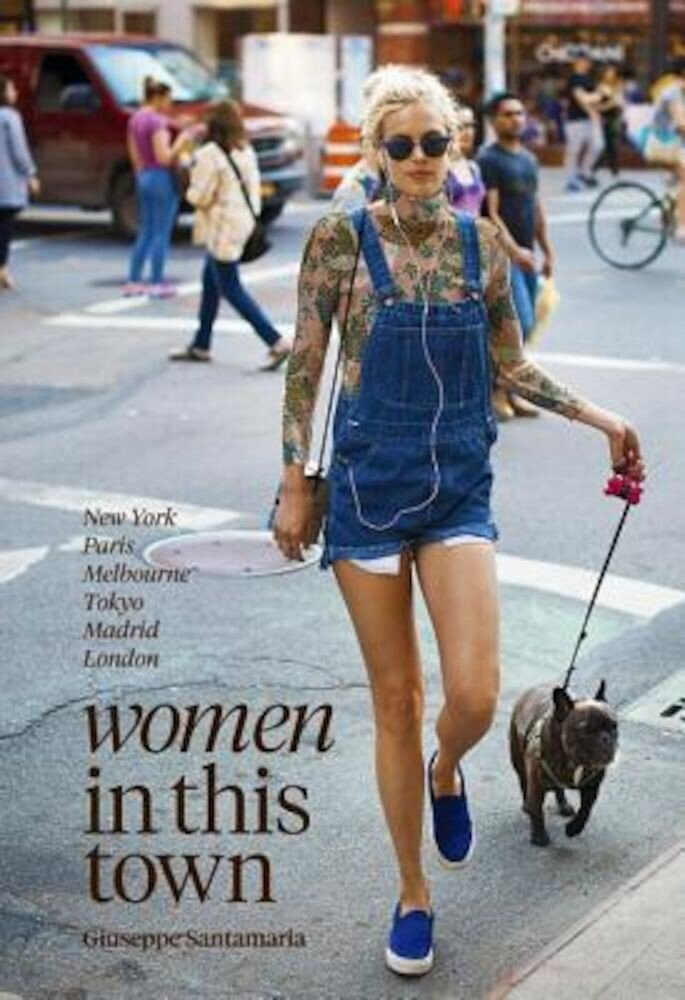 Women in This Town: New York, Paris, Melbourne, Tokyo, Madrid and London, Hardcover