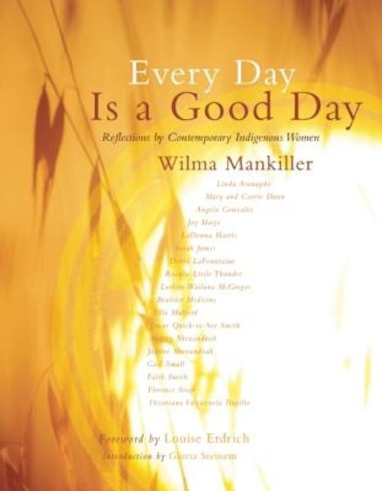 Every Day Is a Good Day: Reflections by Contemporary Indigenous Women, Paperback