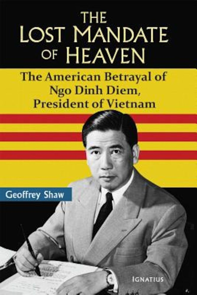 The Lost Mandate of Heaven: The American Betrayal of Ngo Dinh Diem, President of Vietnam, Hardcover