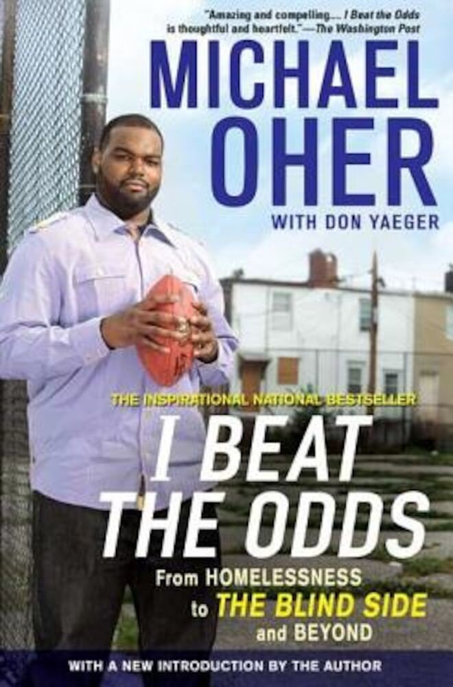 I Beat the Odds: From Homelessness, to the Blind Side, and Beyond, Paperback
