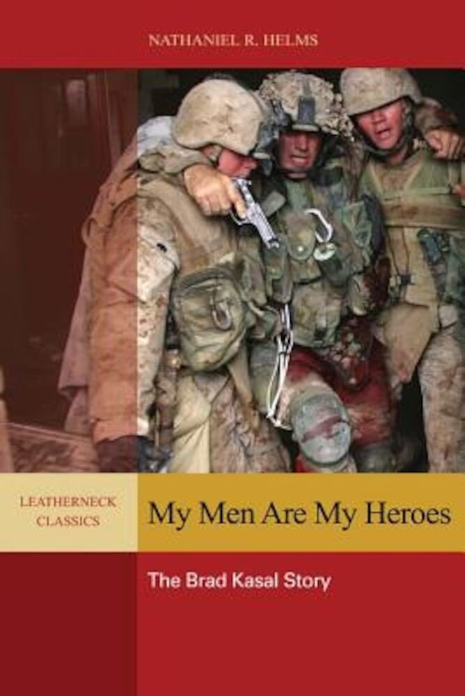 My Men Are My Heroes: The Brad Kasal Story, Paperback