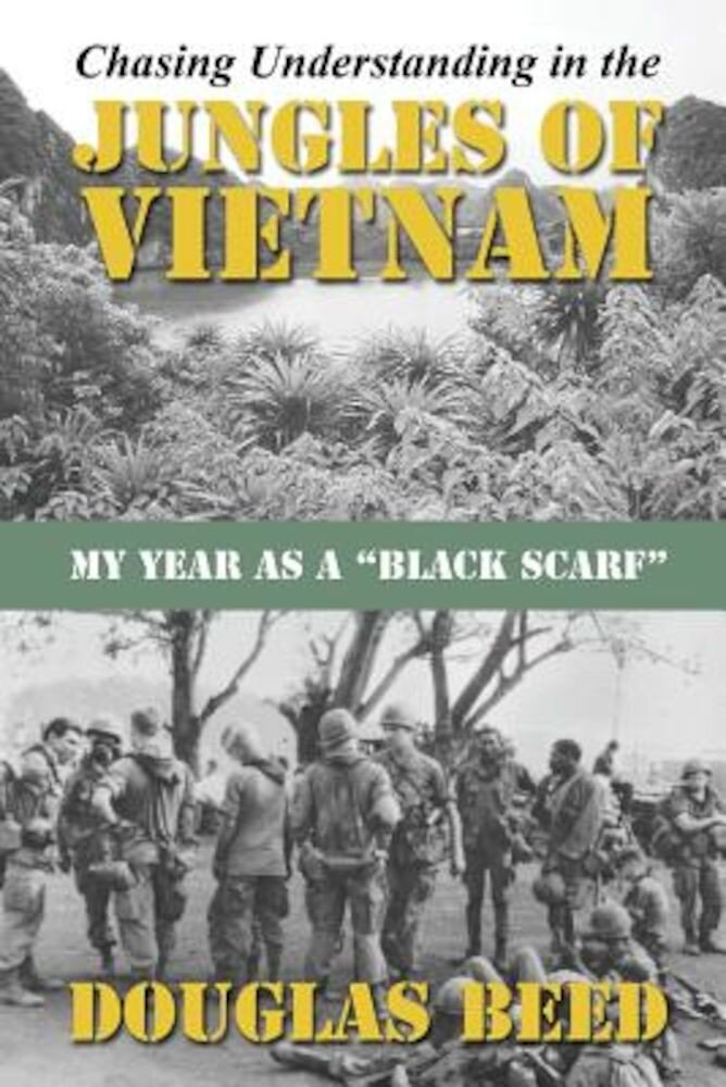 Chasing Understanding in the Jungles of Vietnam: My Year as a Black Scarf, Paperback
