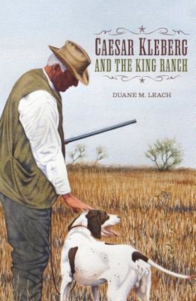 Caesar Kleberg and the King Ranch, Hardcover