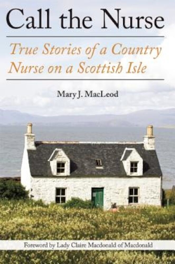 Call the Nurse: True Stories of a Country Nurse on a Scottish Isle, Paperback