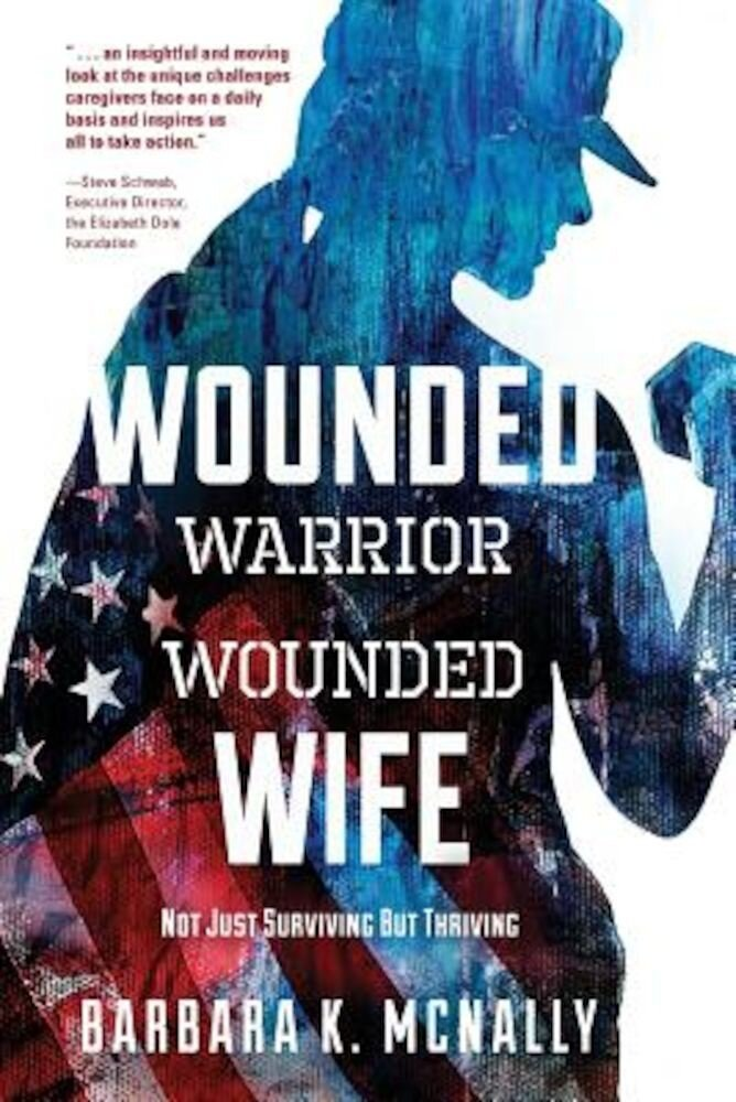 Wounded Warrior, Wounded Wife: Not Just Surviving But Thriving, Paperback