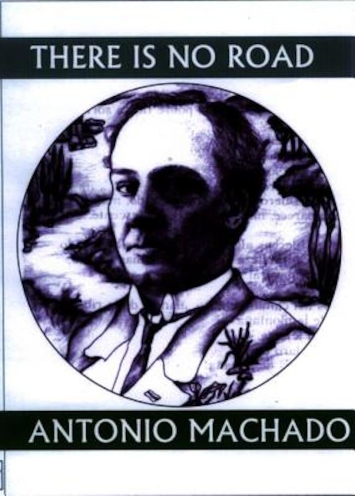 There Is No Road: Proverbs by Antonio Machado, Paperback