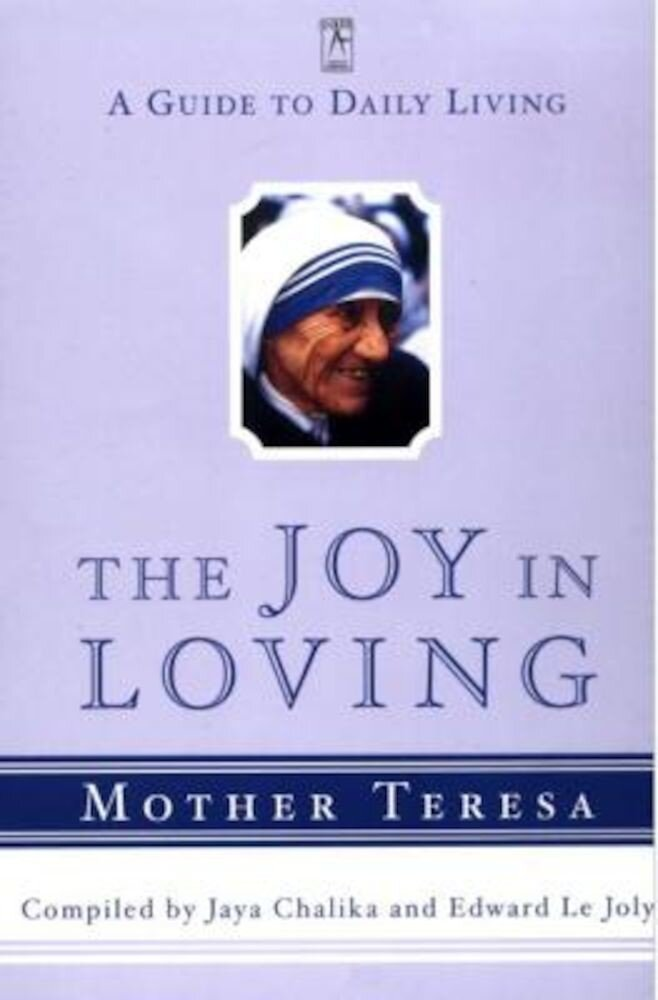 The Joy in Loving: A Guide to Daily Living with Mother Teresa, Paperback