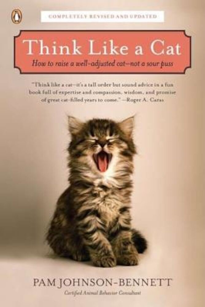 Think Like a Cat: How to Raise a Well-Adjusted Cat--Not a Sour Puss, Paperback