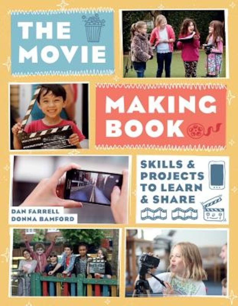 The Movie Making Book: Skills and Projects to Learn and Share, Paperback