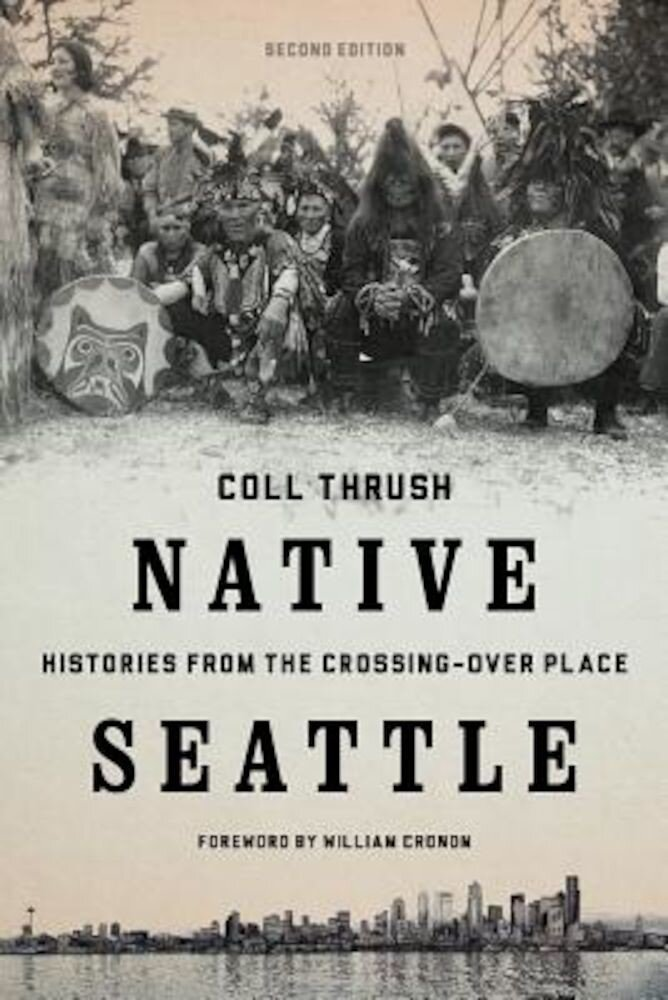 Native Seattle: Histories from the Crossing-Over Place, Paperback