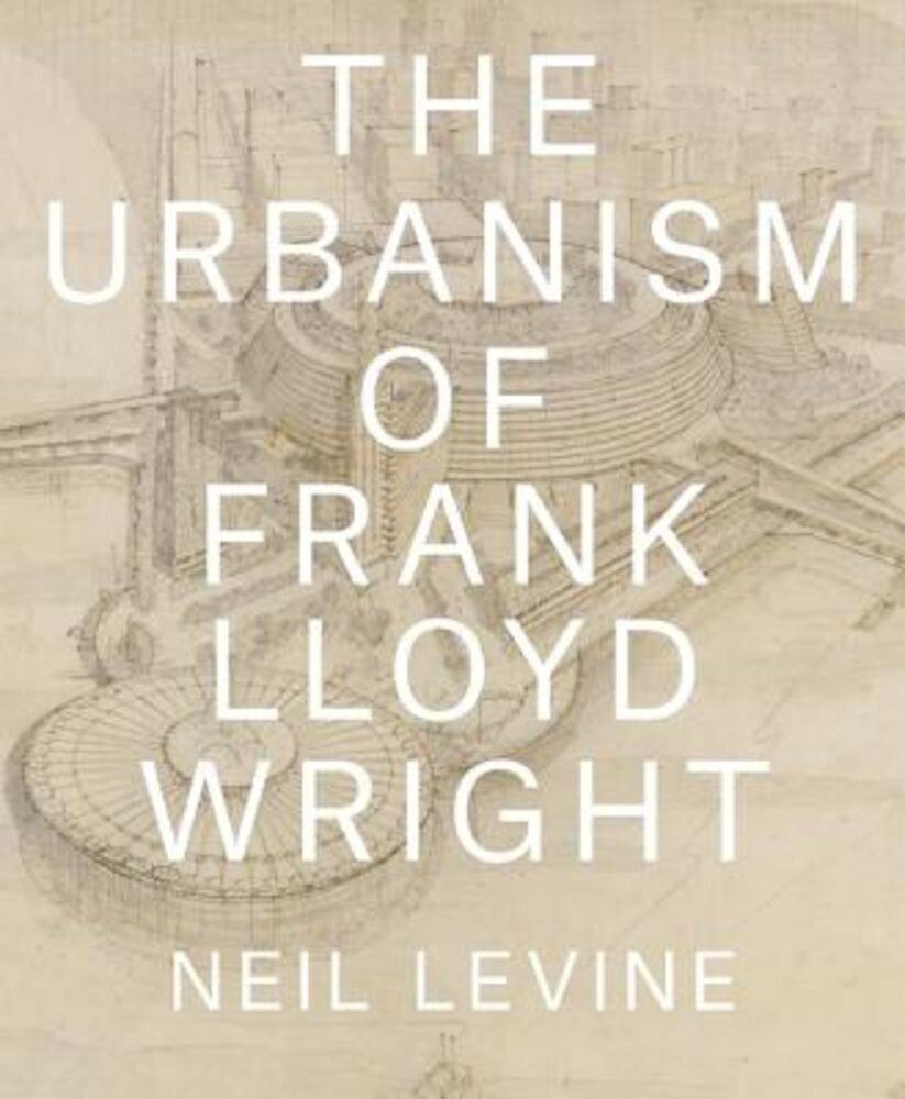 The Urbanism of Frank Lloyd Wright, Hardcover