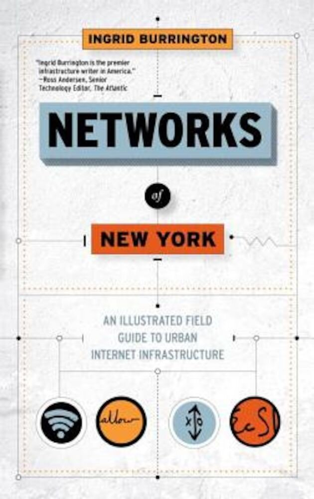 Networks of New York: An Illustrated Field Guide to Urban Internet Infrastructure, Hardcover