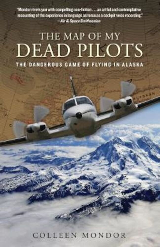 The Map of My Dead Pilots: The Dangerous Game of Flying in Alaska, Paperback