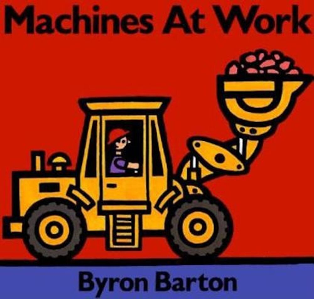 Machines at Work Board Book: What Early Learning Tells Us about the Mind, Hardcover