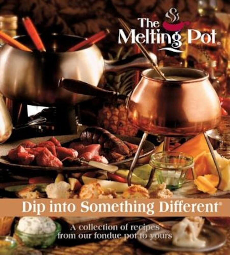 The Melting Pot: Dip Into Something Different: A Collection of Recipes from Our Fondue Pot to Yours, Hardcover
