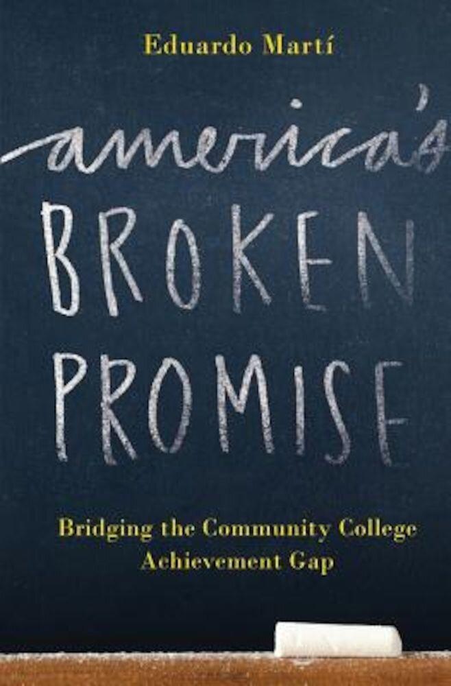America's Broken Promise: Bridging the Community College Achievement Gap, Paperback