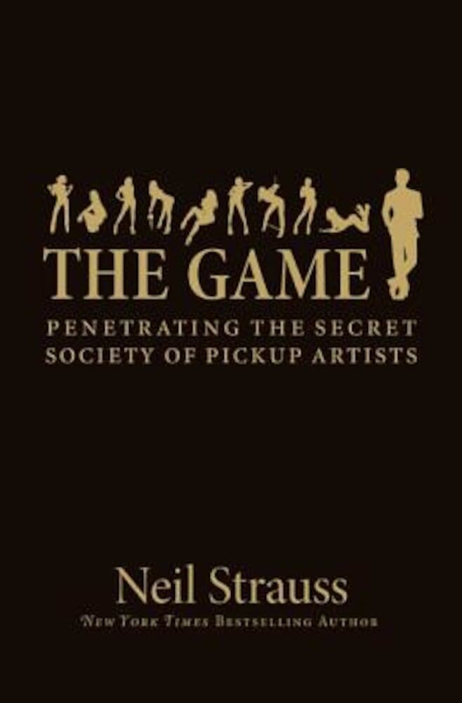 The Game: Penetrating the Secret Society of Pickup Artists, Hardcover