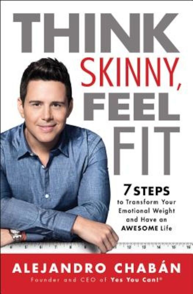 Think Skinny, Feel Fit: 7 Steps to Transform Your Emotional Weight and Have an Awesome Life, Paperback