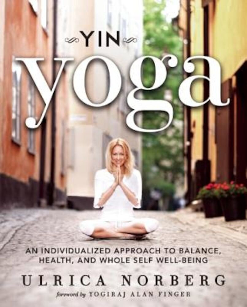 Yin Yoga: An Individualized Approach to Balance, Health, and Whole Self Well-Being, Paperback