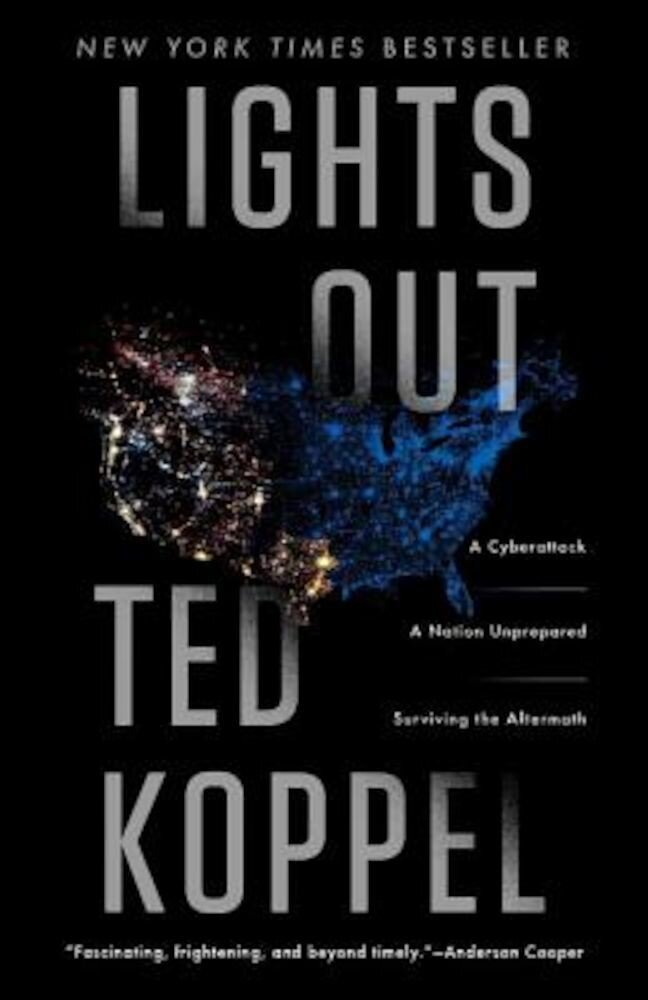 Lights Out: A Cyberattack: A Nation Unprepared: Surviving the Aftermath, Paperback