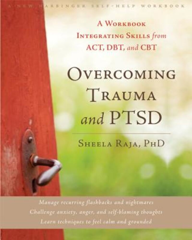 Overcoming Trauma and PTSD: A Workbook Integrating Skills from ACT, DBT, and CBT, Paperback