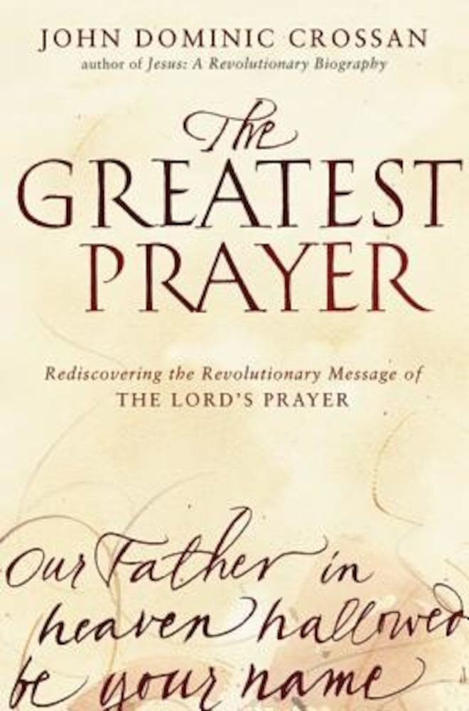 The Greatest Prayer: Rediscovering the Revolutionary Message of the Lord's Prayer, Paperback