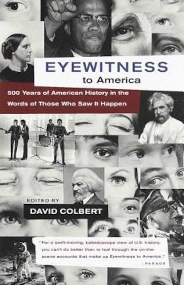 Eyewitness to America: 500 Years of American History in the Words of Those Who Saw It Happen, Paperback