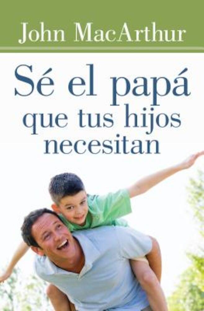 Se El Papa Que Tus Hijos Necesitan, Paperback