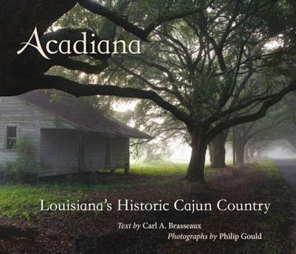 Acadiana: Louisiana's Historic Cajun Country, Hardcover