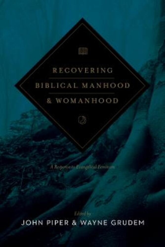 Recovering Biblical Manhood & Womanhood: A Response to Evangelical Feminism, Paperback
