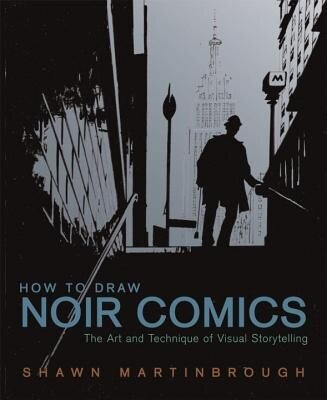 How to Draw Noir Comics: The Art and Technique of Visual Storytelling, Paperback