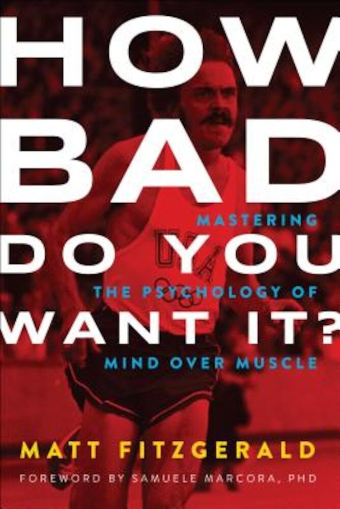 How Bad Do You Want It?: Mastering the Psychology of Mind Over Muscle, Paperback