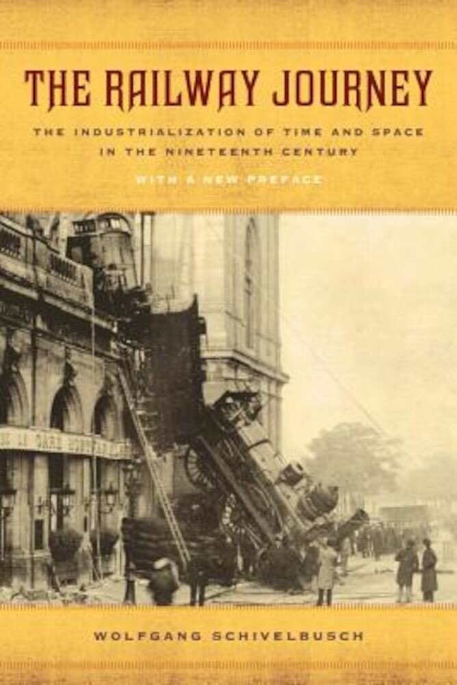 The Railway Journey: The Industrialization of Time and Space in the Nineteenth Century, Paperback