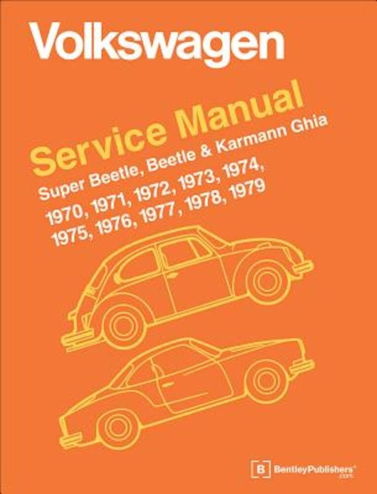 Volkswagen Super Beetle, Beetle & Karmann Ghia (Type 1) Official Service Manual: 1970, 1971, 1972, 1973, 1974, 1975, 1976, 1977, 1978, 1979, Hardcover