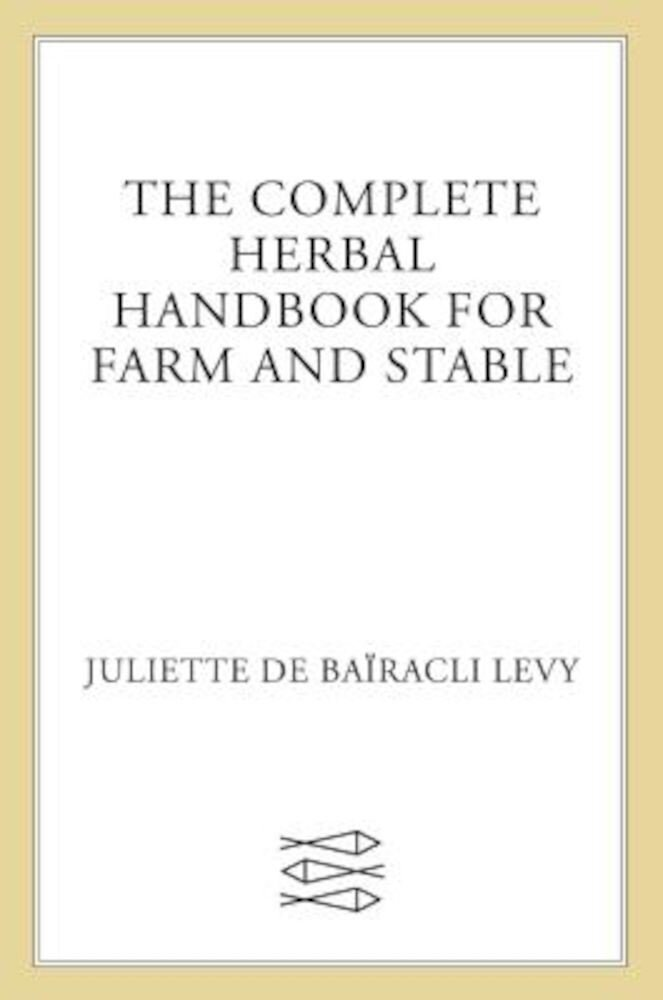 The Complete Herbal Handbook for Farm and Stable, Paperback