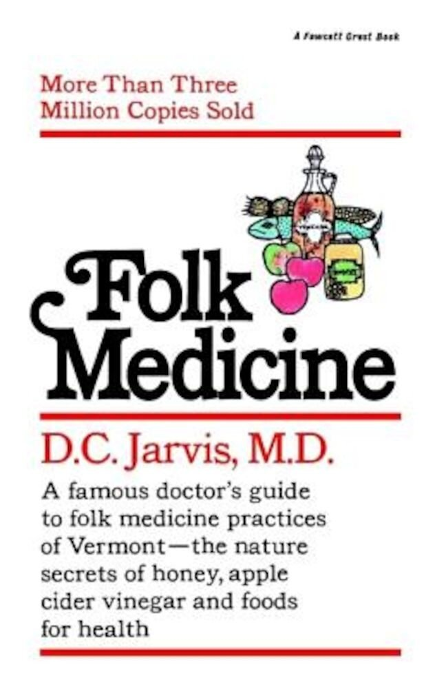 Folk Medicine: A New England Almanac of Natural Health Care from a Noted Vermont Country Doctor, Paperback