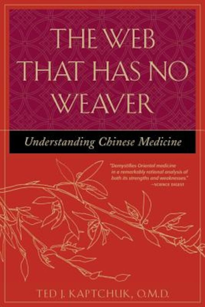 The Web That Has No Weaver: Understanding Chinese Medicine, Paperback