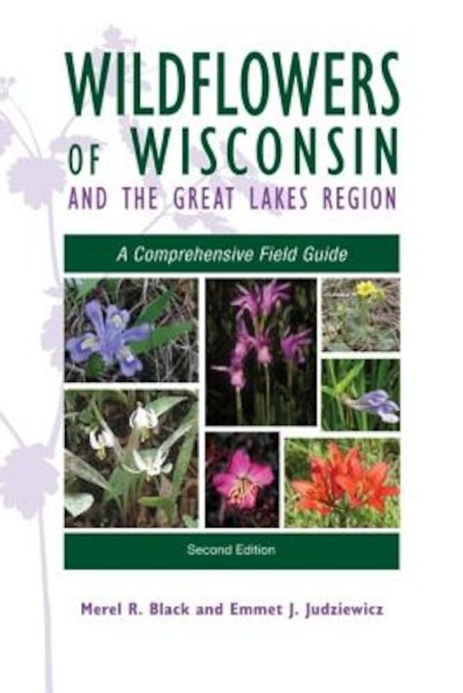 Wildflowers of Wisconsin and the Great Lakes Region: A Comprehensive Field Guide, Paperback