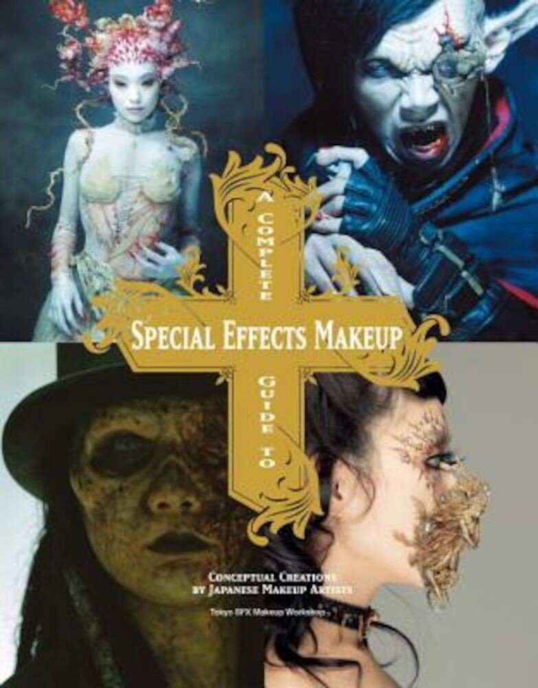 A Complete Guide to Special Effects Makeup: Conceptual Creations by Japanese Makeup Artists, Paperback