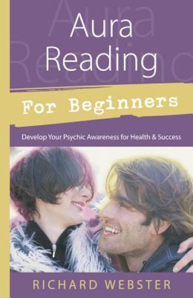 Aura Reading for Beginners: Develop Your Psychic Awareness for Health & Success, Paperback