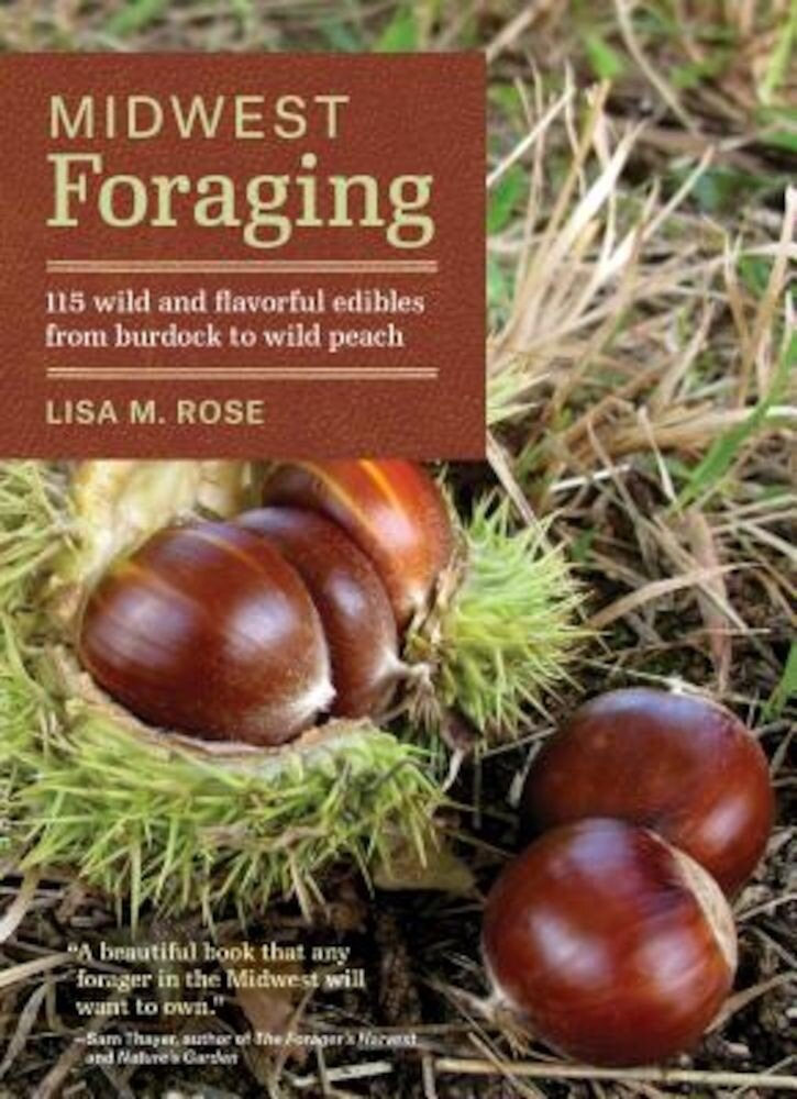 Midwest Foraging: 115 Wild and Flavorful Edibles from Burdock to Wild Peach, Paperback