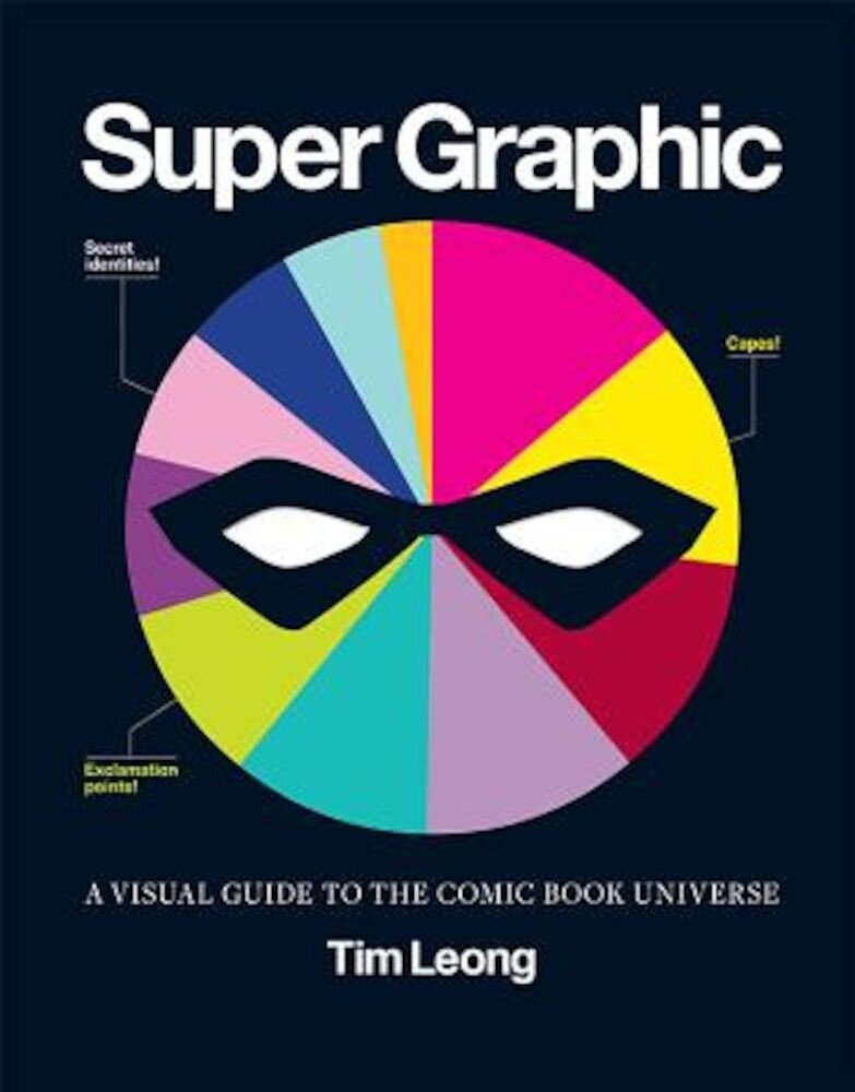 Super Graphic: A Visual Guide to the Comic Book Universe, Paperback
