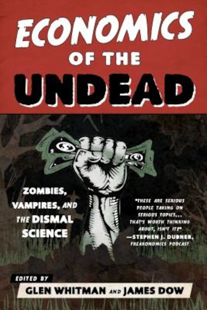 Economics of the Undead: Zombies, Vampires, and the Dismal Science, Paperback