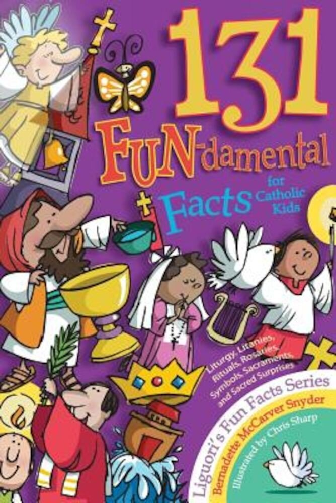 131 Fun-Damental Facts for Catholic Kids: Liturgy, Litanies, Rituals, Rosaries, Symbols, Sacraments and Sacred Scripture, Paperback