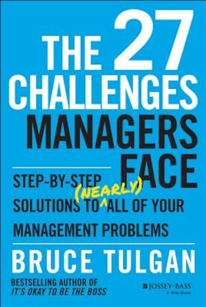 The 27 Challenges Managers Face: Step-By-Step Solutions to (Nearly) All of Your Management Problems, Hardcover