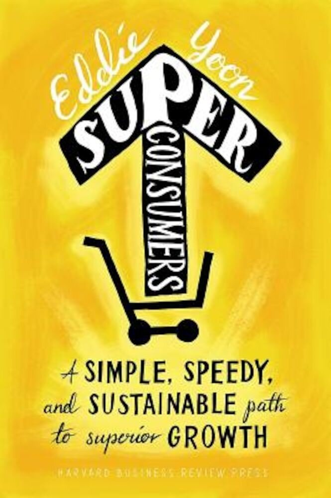 Superconsumers: A Simple, Speedy, and Sustainable Path to Superior Growth, Hardcover