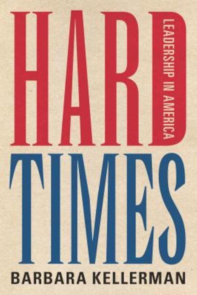 Hard Times: Leadership in America, Hardcover