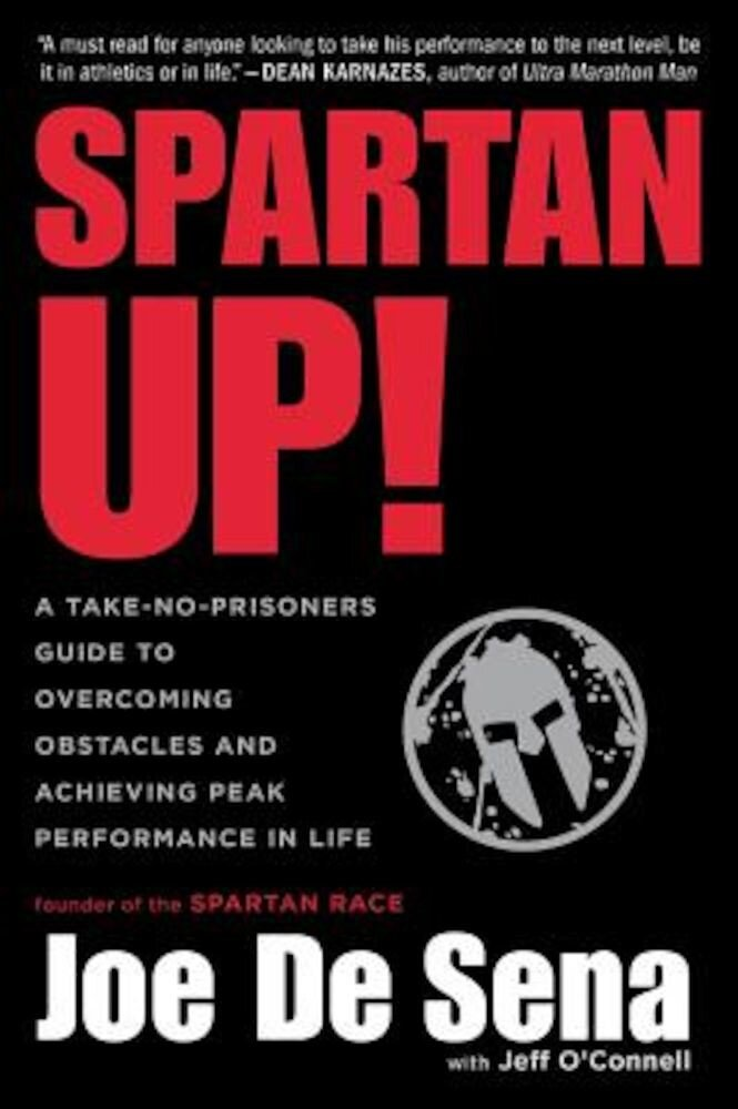 Spartan Up!: A Take-No-Prisoners Guide to Overcoming Obstacles and Achieving Peak Performance in Life, Paperback